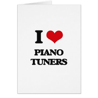 I Love Piano Tuners Greeting Card