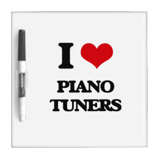 I love Piano Tuners Dry Erase Whiteboards
