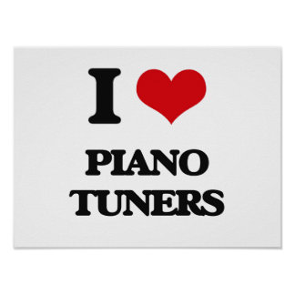 I Love Piano Tuners Posters
