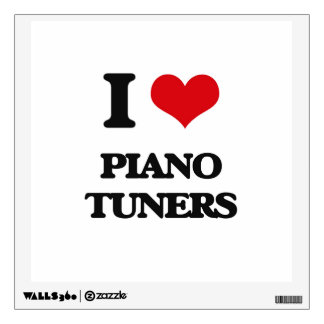 I love Piano Tuners Wall Skin