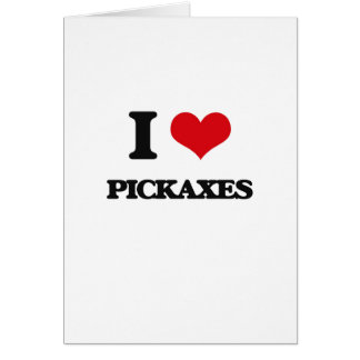 I Love Pickaxes Greeting Cards