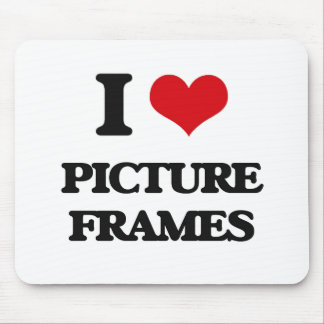 I Love Picture Frames Mousepads