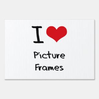 I Love Picture Frames Signs