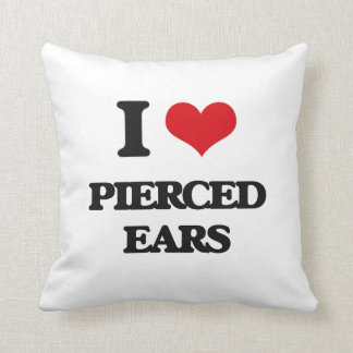 I love Pierced Ears Throw Pillows