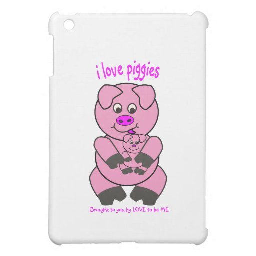 I LOVE PIGGIES - LOVE TO BE ME iPad MINI CASES