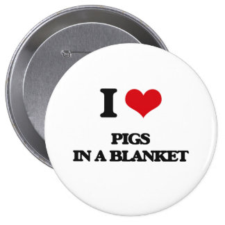 I love Pigs In A Blanket 4 Inch Round Button
