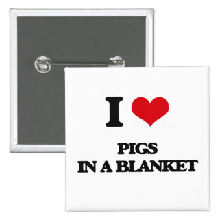 I love Pigs In A Blanket 2 Inch Square Button