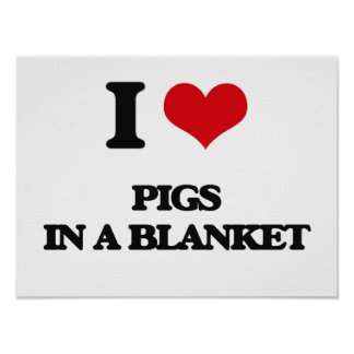 I love Pigs In A Blanket Poster