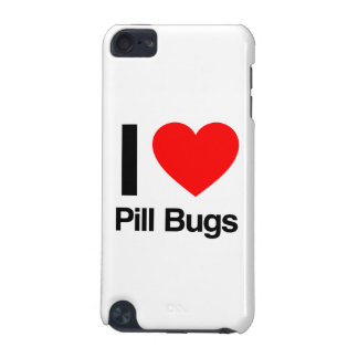 i love pill bugs iPod touch 5G cases
