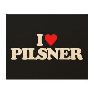I LOVE PILSNER WOOD PRINT