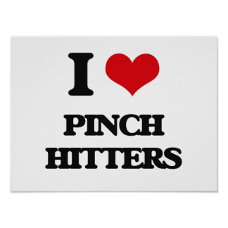 I Love Pinch Hitters Posters