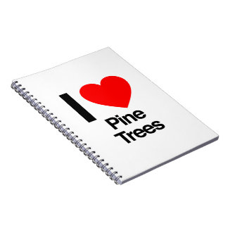 i love pine trees note book
