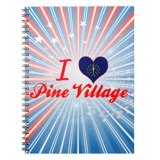 I Love Pine Village, Indiana Spiral Notebooks