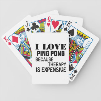 I Love Ping pong Because Therapy Is Expensive Bicycle Playing Cards