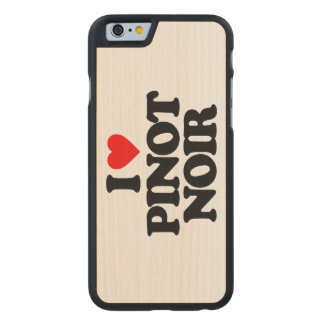 I LOVE PINOT NOIR CARVED® MAPLE iPhone 6 CASE
