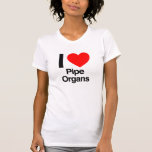 i love pipe organs t shirts