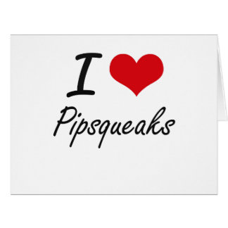 I Love Pipsqueaks Large Greeting Card