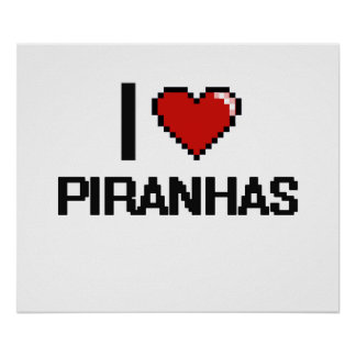 I love Piranhas Digital Design Poster