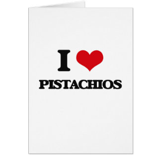 I Love Pistachios Greeting Card
