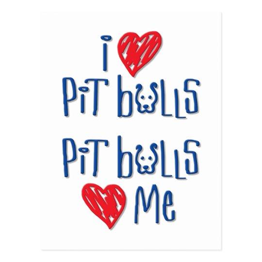 I Love Pit Bulls - Pit Bulls Love Me Postcard