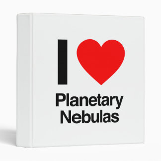 i love planetary nebulas 3 ring binder