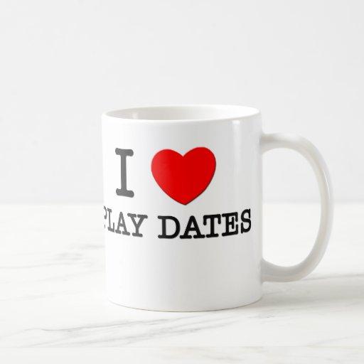 I Love Play Dates Coffee Mugs
