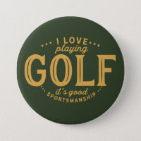 I love playing golf, It's good sportsmanship. Button