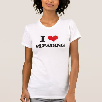 I Love Pleading Tees