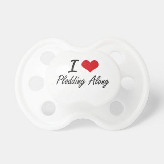 I Love Plodding Along BooginHead Pacifier