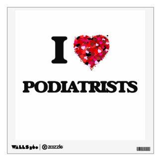 I love Podiatrists Room Decal