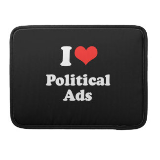 I LOVE POLITICAL ADS.png Sleeve For MacBook Pro