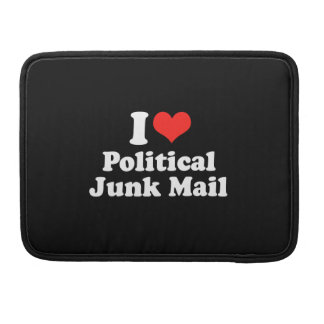 I LOVE POLITICAL JUNK MAIL.png MacBook Pro Sleeves