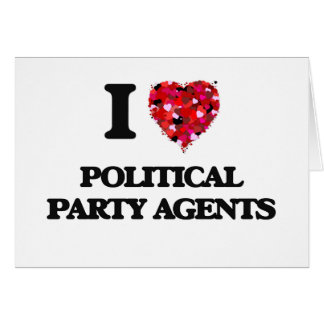 I love Political Party Agents Greeting Card