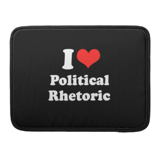 I LOVE POLITICAL RHETORIC.png Sleeves For MacBook Pro