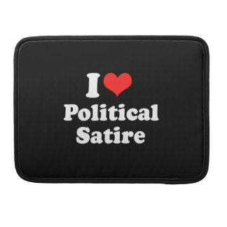 I LOVE POLITICAL SATIRE.png Sleeve For MacBook Pro