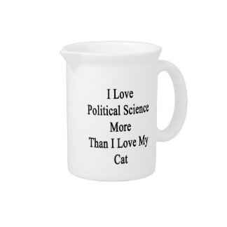 I Love Political Science More Than I Love My Cat Drink Pitcher