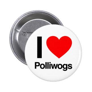 i love polliwogs pinback button