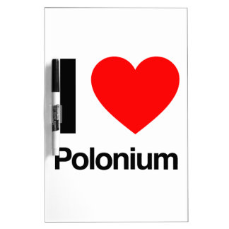 i love polonium Dry-Erase boards