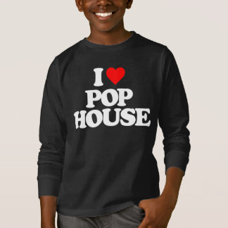 I LOVE POP HOUSE T-Shirt