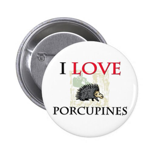 I Love Porcupines Pinback Buttons