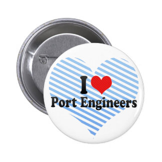 I Love Port Engineers Buttons