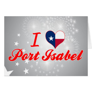 I Love Port Isabel, Texas Greeting Card