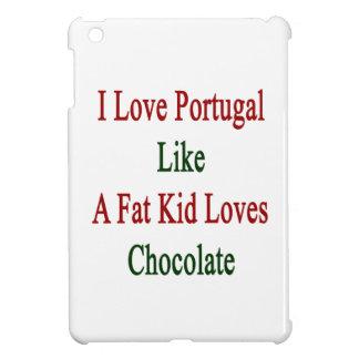 I Love Portugal Like A Fat Kid Loves Chocolate iPad Mini Cases