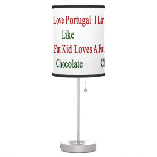 I Love Portugal Like A Fat Kid Loves Chocolate Table Lamps