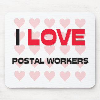 I LOVE POSTAL WORKERS MOUSE MAT