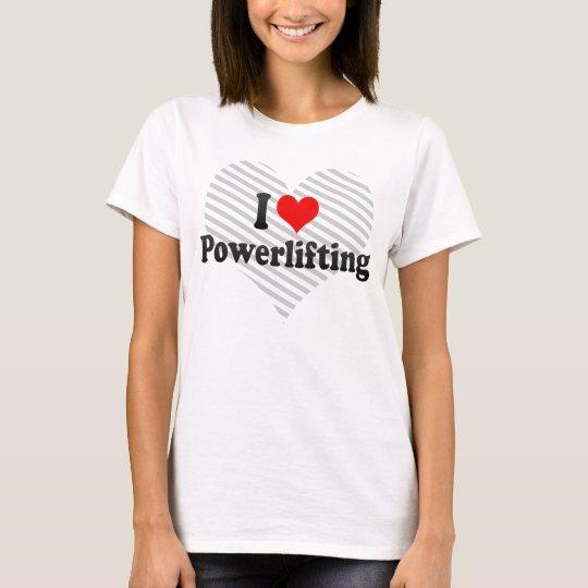 I love Powerlifting T-Shirt