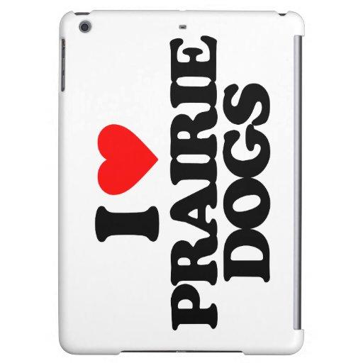 I LOVE PRAIRIE DOGS iPad AIR CASES