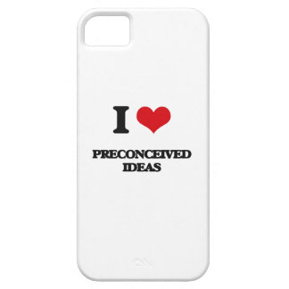 I Love Preconceived Ideas iPhone 5 Cases