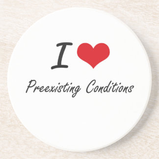 I Love Preexisting Conditions Drink Coasters