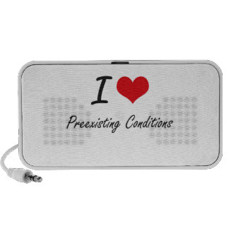 I Love Preexisting Conditions Laptop Speaker